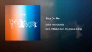 Babá Ken Okulolo - Stay On Me